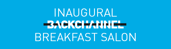 Inaugural Backchannel Breakfast Salon